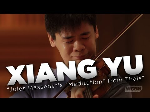 "WGBH Music: Xiang Yu plays Jules Massenet's ""Meditation"" from Thaïs"