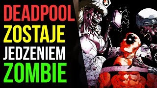 Deadpool zostaje jedzeniem Zombie - Komiksowe Ciekawostki