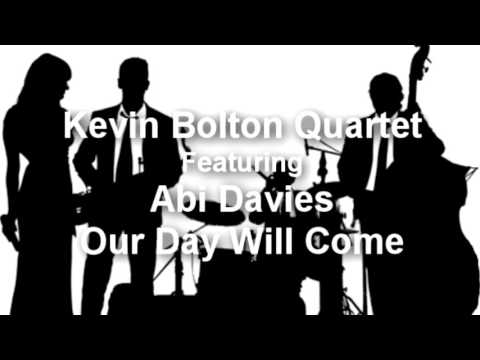 Our Day Will Come - Kevin Bolton Quartet with Abi Davies