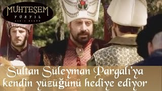 Sultan Süleyman Pargalı 'ya Kendi Yüzüğünü Hediye Ediyor - Muhteşem Yüzyıl 1