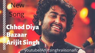 Chhod Diya Full Song | Bazaar | Arijit Singh | Saif Ali Khan | New Song Of Arijit Singh.mp3