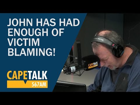 John has had enough of victim blaming!