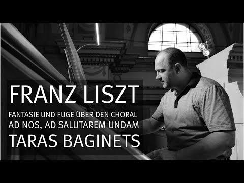 Franz Liszt: Fantasie Und Fuge über Den Choral Ad Nos, Ad Salutarem Undam, Taras Baginets LIVE