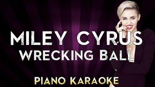 Wrecking Ball - Miley Cyrus | Higher Key Piano Karaoke Instrumental Lyrics Cover Sing Along