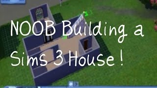 The Sims 3: Noob Builds A House