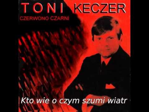 KTO  WIE  O  CZYM  SZUMU  WIATR  -  Toni  Keczer & Czerwono Czarni