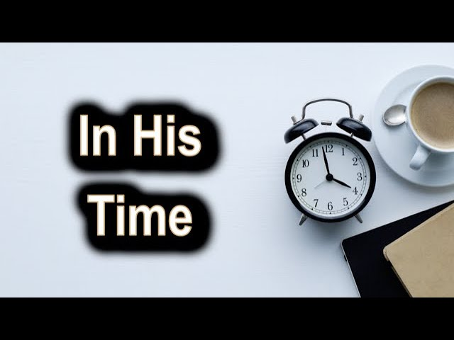 In His Time - Ecclesiastes 3 – August 27th, 2020