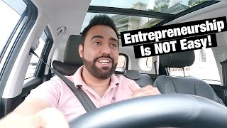 The Life Of An Entrepreneur Is NOT Easy!