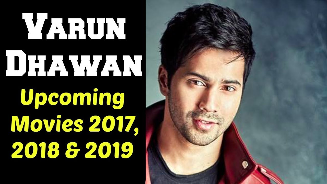 New Hindi Movei 2018 2019 Bolliwood: Varun Dhawan Upcoming Movies 2017, 2018 & 2019