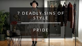 7 Deadly Sins of Style: Pride