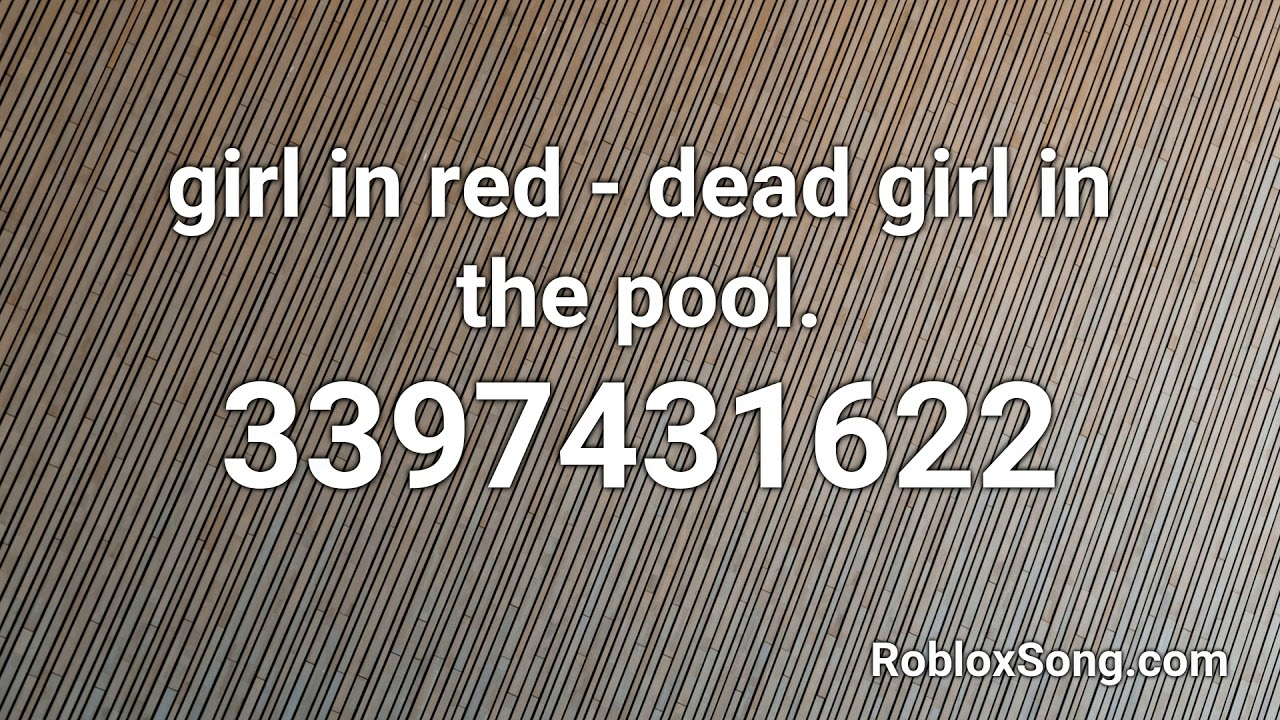 Girl In Red Dead Girl In The Pool Roblox Id Roblox Music Code
