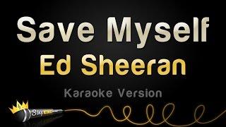 Ed Sheeran - Save Myself (Karaoke Version)