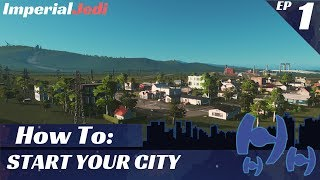 Cities: Skylines - How to Start Your City - UPDATED FOR 2017