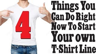 4 Things You Can Do Right Now To Start Your T Shirt Line