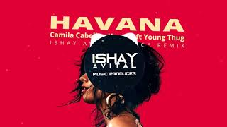 Camila Cabello - Havana ft Young Thug (Ishay Avital Dance Remix)