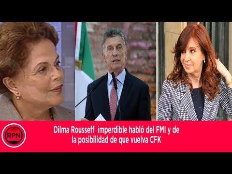 Dilma Rousseff  imperdible habló del FMI y de  la posibilidad de que vuelva CFK