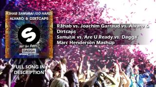 R3hab vs. Joachim Garraud vs. Alvaro & Dirtcaps - Samurai vs. Are U Ready vs. Dagga (Marc Mashup)
