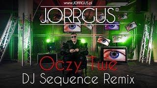 JORRGUS - Oczy Twe /DJ Sequence Remix/ NOWOŚĆ 2018