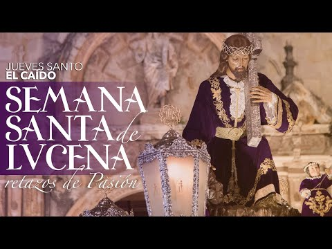 VÍDEO: Retazos de la Semana Santa de Lucena. Jueves Santo: El Caído