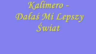 Kalimero - Dałaś Mi Lepszy Świat
