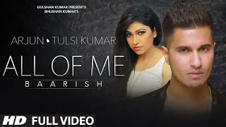 all of me baarish full video song arjun ft tulsi kumar t series
