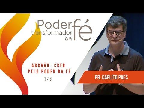 Poder Transformador da fé - Abraão Pr. Carlito Paes