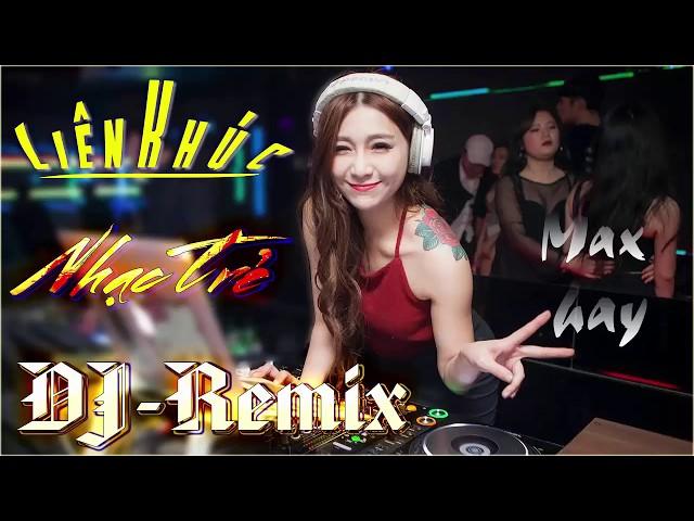 NHẠC SỐNG DJ REMIX MỚI NHẤT 2018 - LIÊN KHÚC NHỮNG CA KHÚC NHẠC TRẺ HAY NHẤT 2017 - TRỐNG CỰC MẠNH