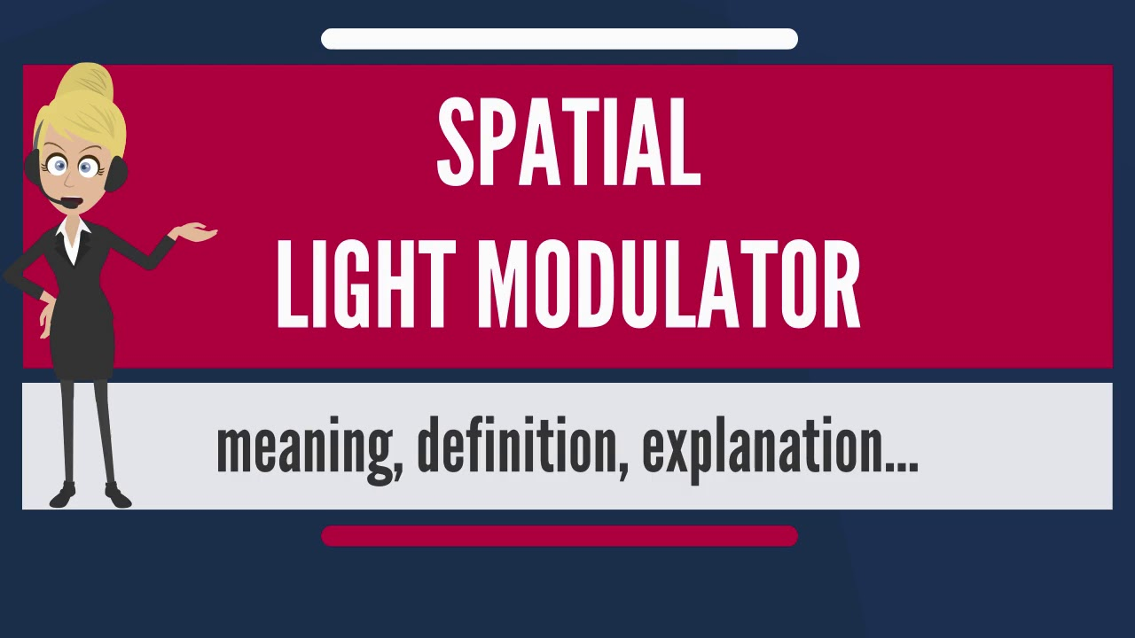 What Does SPATIAL LIGHT MODULATOR Mean?
