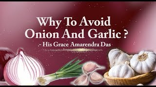 Why We Should Not Eat Onion and Garlic?  Amarendra Das