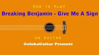 How to play: Breaking Benjamin - Give Me A Sign. Guitar Cover and Tutorial