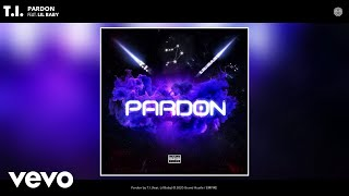 T.I. - Pardon (Audio) ft. Lil …