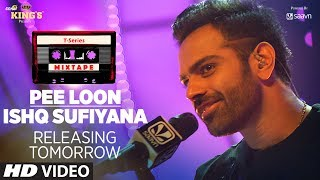 T Series Mixtape  Pee Loon/Ishq Sufiyana Song Teaser |  Releasing Tomorrow