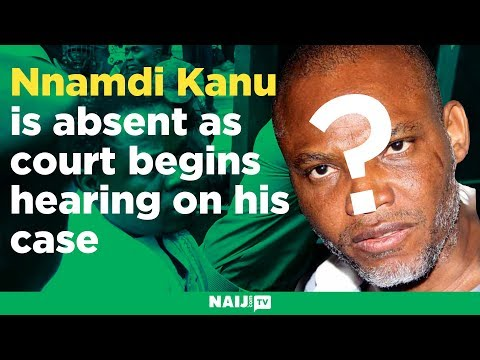 Nnamdi Kanu is absent as court begins hearing on his case