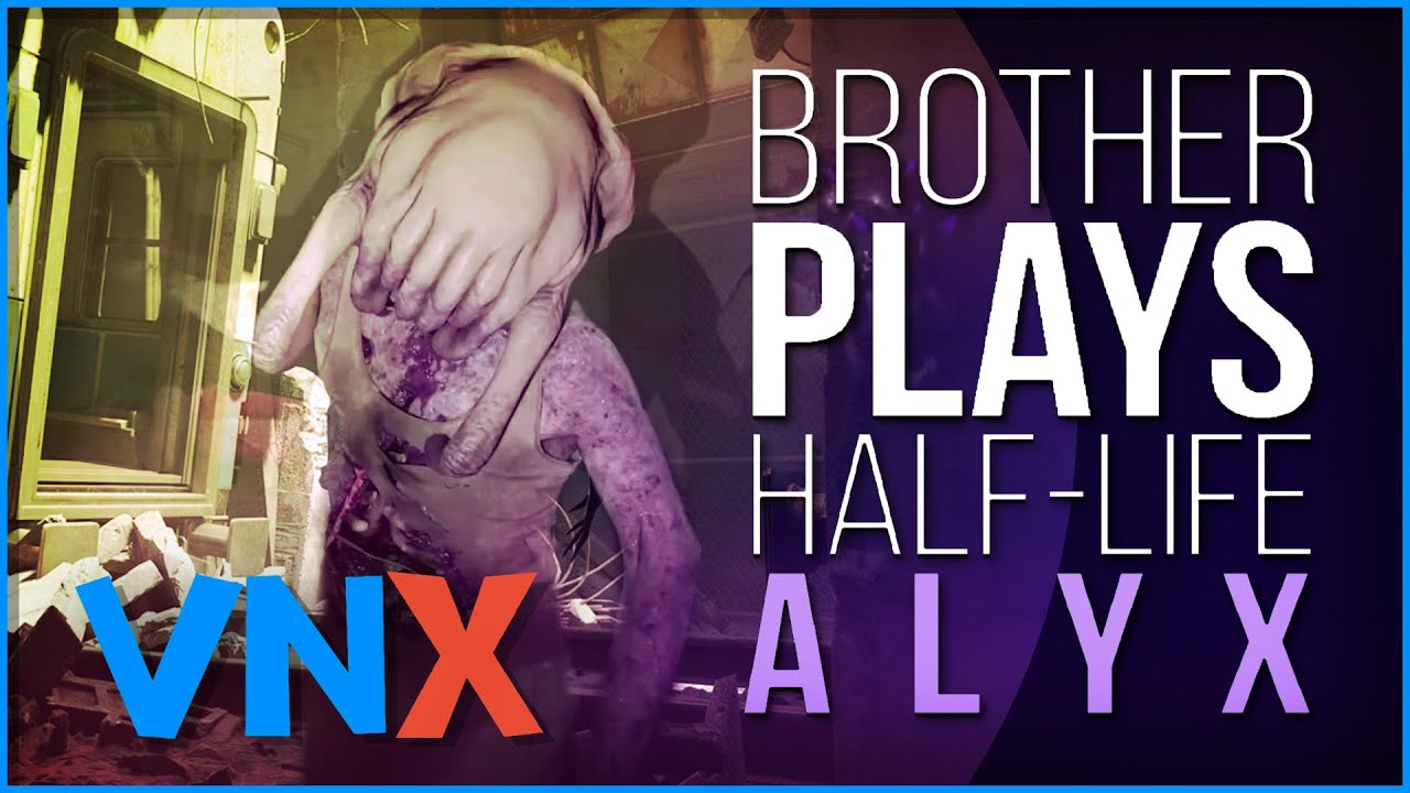 VNX Highlights: Brother's First Impressions of Half-Life: Alyx