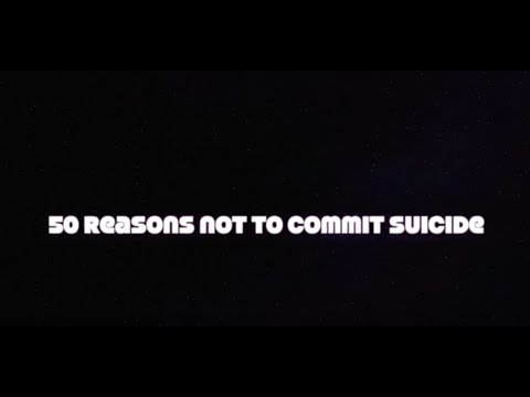 50 Reasons Not To Commit Suicide