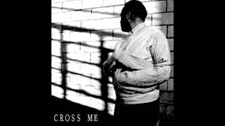Cross Me - Don