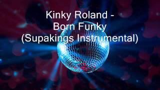 Kinky Roland - Born Funky (Supakings Instrumental)