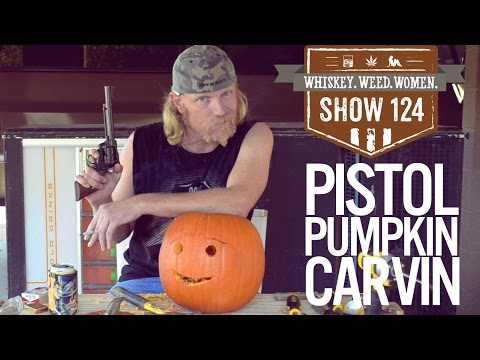 (#124) Pistol Pumpkin Carvin WHISKEY. WEED. WOMEN. with Steve Jessup