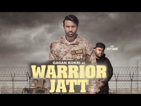 WARRIOR JATT (Full Song) Gagan Kokri ft. Deep Jandu - New Punjabi Songs 2017