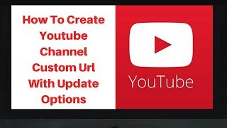 How to create youtube channel custom url with update options