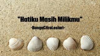 Liriklagu HATIKU MASIH MILIKMU, BungaCitraLestari by originalLirik