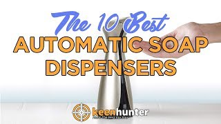 Automatic Soap Dispensers: Top 10 Best Video Reviews (2020 NEWEST)