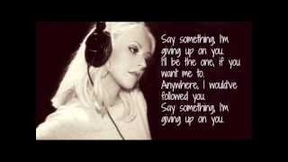 A Great Big World-Say Something (Feat Christina Aguilera) Lyrics