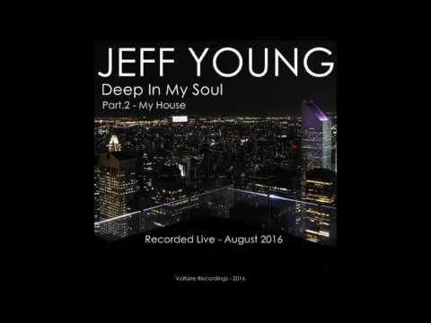 "JEFF YOUNG - Deep in my Soul - Part 2 - ""My House"""