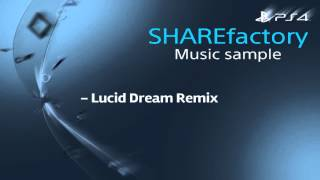 Lucid Dream Remix - PS4 SHAREfactory Music sample