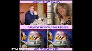 COVER- IO NON VOLEVO,Sara Riggio e Carmelo Ruggeri,duo Forever 1.999