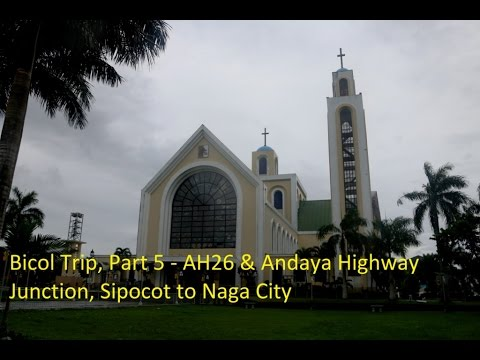 Bicol Trip, Part 5   AH26 & Andaya Highway Junction, Sipocot to Naga City