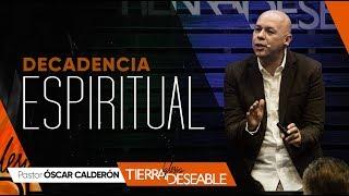 DECADENCIA ESPIRITUAL | P.s. ÓSCAR CALDERÓN | Junio  30 de 2019