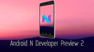 Обзор Android N Developer Preview 2