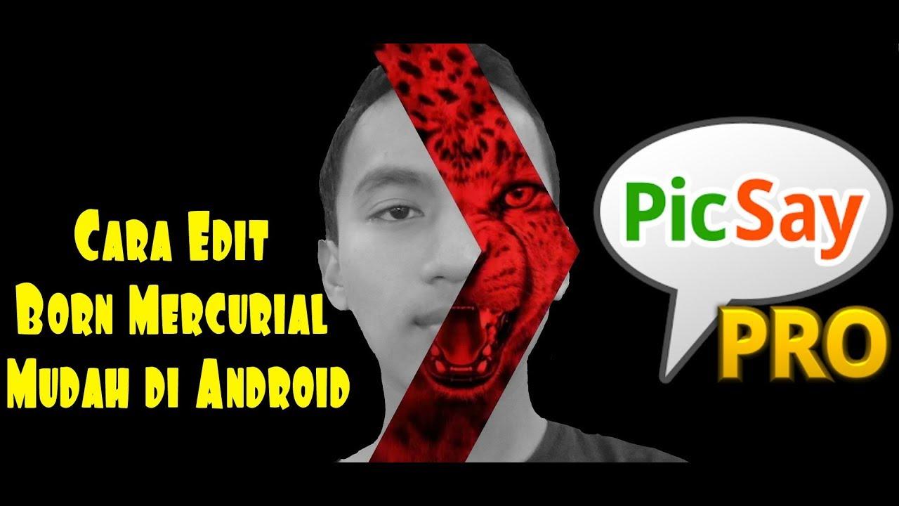e3f28f4254c Tutorial Cara Mengedit BORN MERCURIAL | PicSay Pro